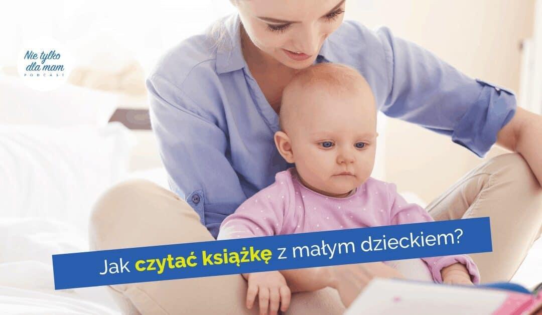 Jak czytać książkę małemu dziecku? Niechce siedzieć isłuchać