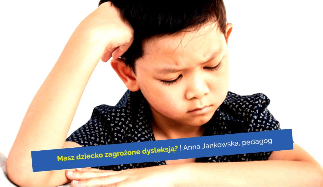 Dziecko zagrożone dysleksją? Bądź uważnym obserwatorem
