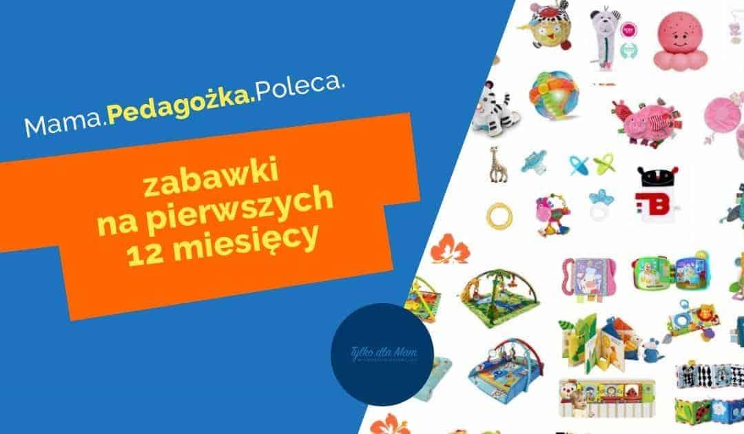 Zabawki napierwszych 12miesięcy, czyli zabawki dla niemowlaka