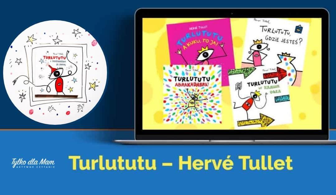 Turlututu 🎉 Seria książek dobardzo aktywnego czytania. Autorem jestHervé Tullet