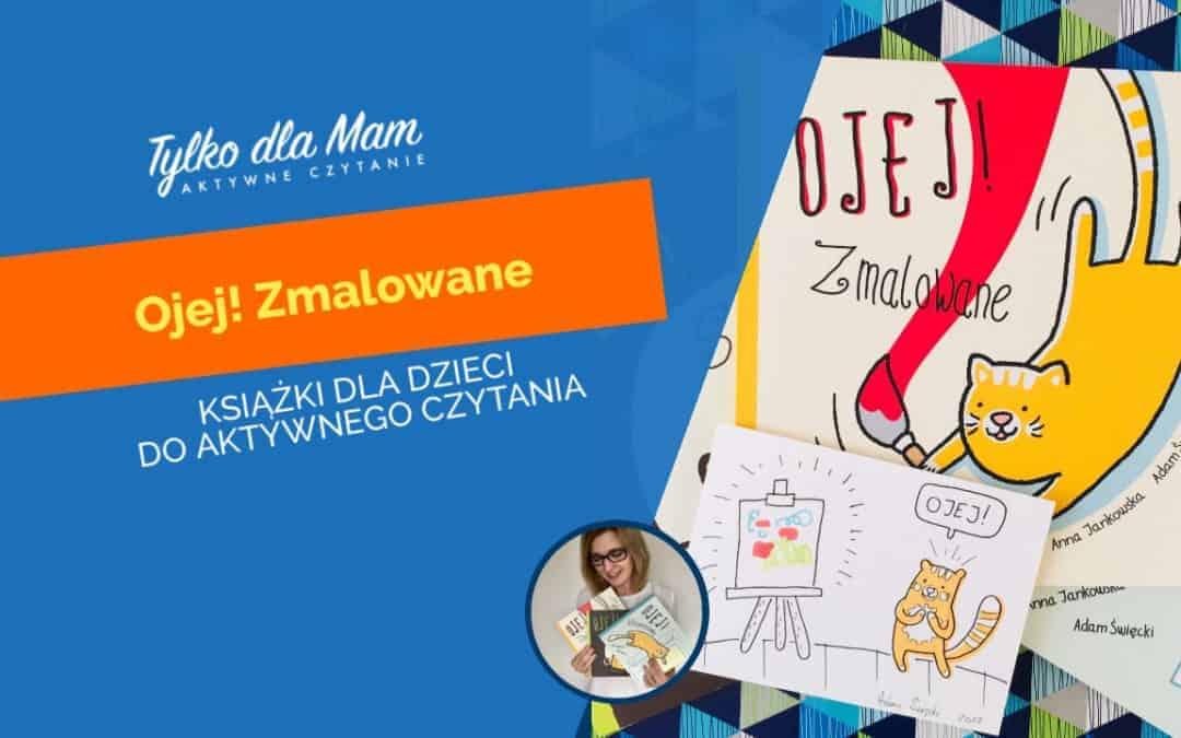 Ojej! Zmalowane – książka dla dzieci doaktywnego czytania