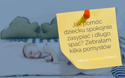 Jak pomóc dziecku spokojnie zasypiać idługo spać? Zebrałam kilka pomysłów