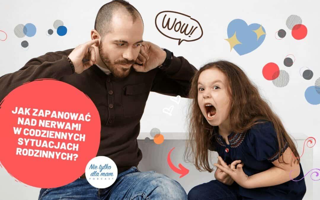Jak zapanować nadnerwami wcodziennych sytuacjach rodzinnych?