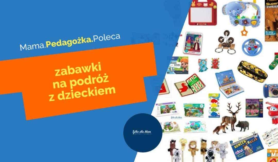 Zabawki napodróż zdzieckiem? Które sprawdzą się wpodróży?