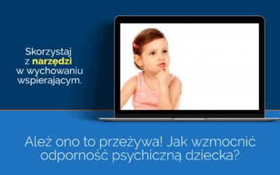 Ależono toprzeżywa! Jak wzmocnić odporność psychiczną dziecka?