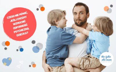 Czego niemówić, jeśli chcemy wzmocnić odporność psychiczną dziecka?