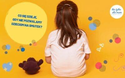 Cosię dzieje, gdyniepozwalamy dzieciom nasmutek?