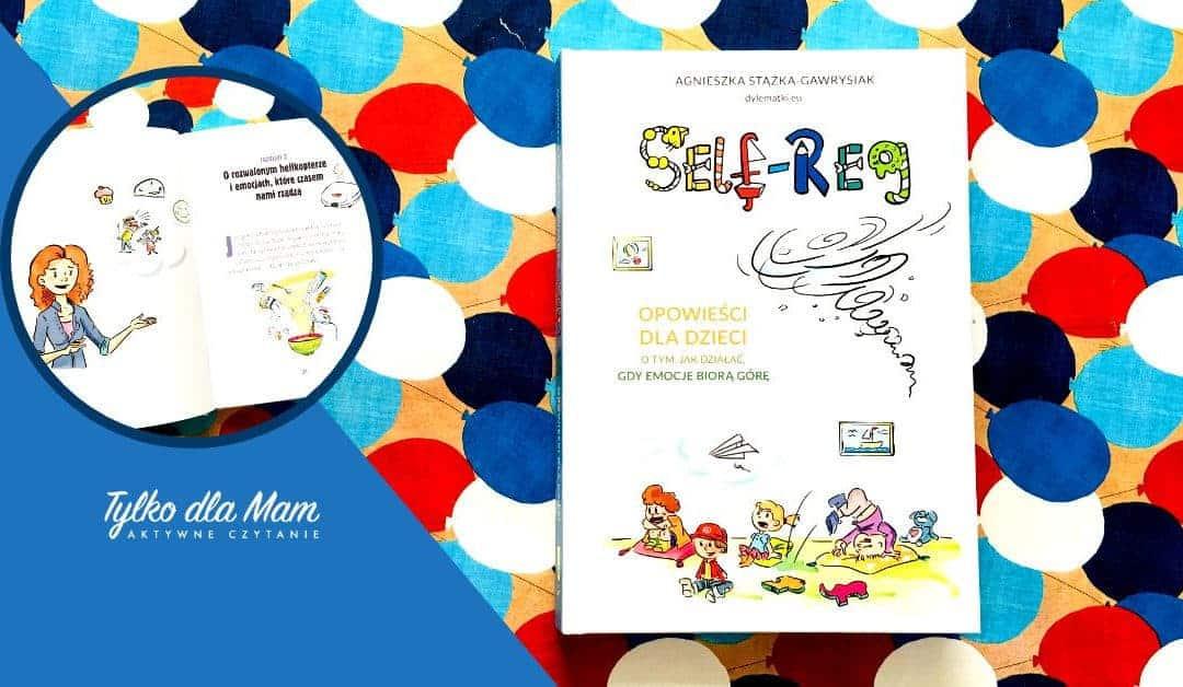 Self-Reg. Opowieści dla dzieci otym jak działać, gdyemocje biorą górę