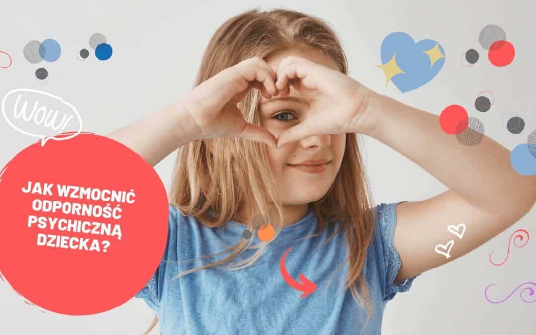 Jak wzmocnić odporność psychiczną dziecka?