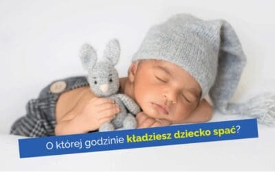 Októrejgodzinie kładziesz dziecko spać?
