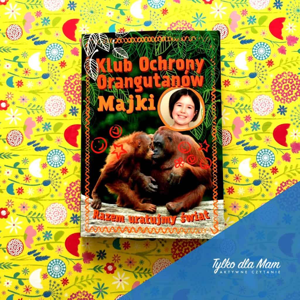 Klub Ochrony Orangutanów Majki książka dla dzieci ekologia olej palmowy