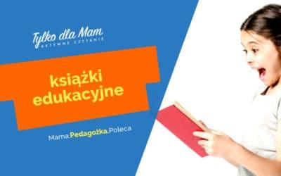 Książki edukacyjne wzbudzające ciekawość dziecka