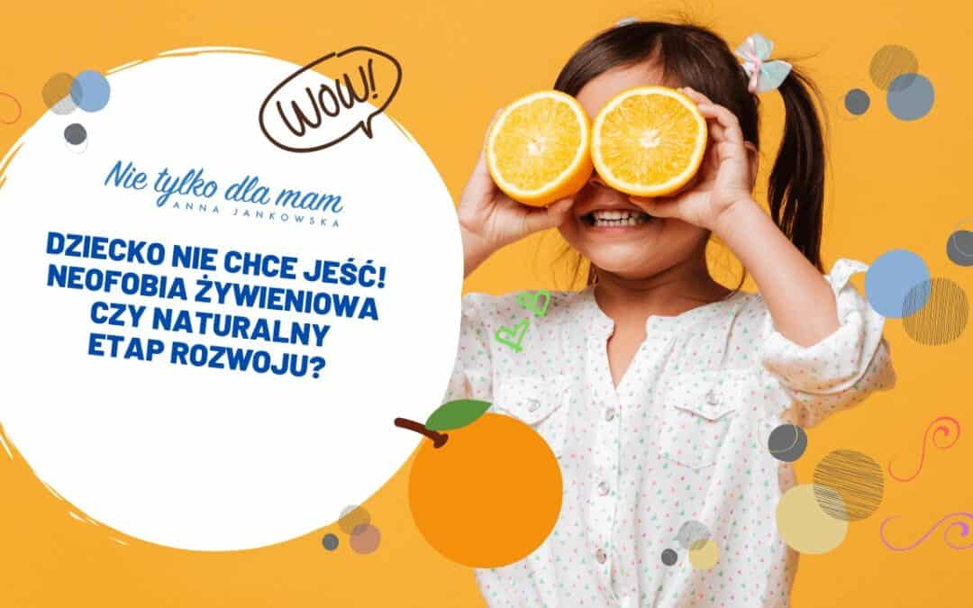 Dziecko niechce jeść! Neofobia żywieniowa czynaturalny etap rozwoju?