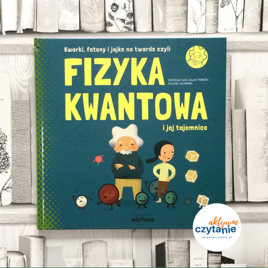 Fizyka kwantowa ijej tajemnice aktywne czytanie ksiązki dla dzieci