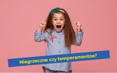 Dziecko jest niegrzeczne czytemperamentne?