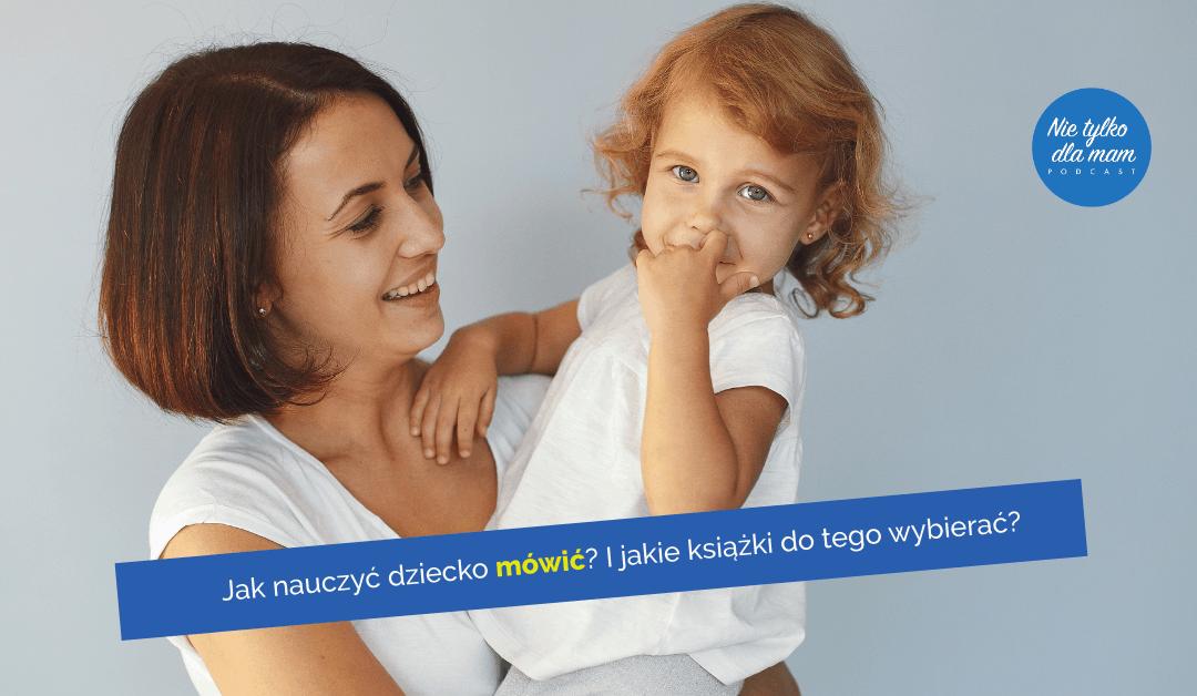 Jak nauczyć dziecko mówić? Jak czytać książki, żebywspierać naukę mówienia?