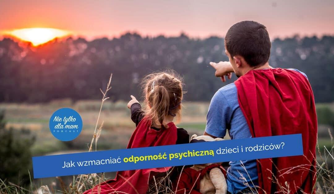 Jak wspierać odporność psychiczną dzieci iRODZICÓW
